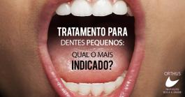Tratamento para dentes pequenos: qual é o mais indicado?